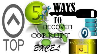 Top 5 ways to recover corrupt excel workbook
