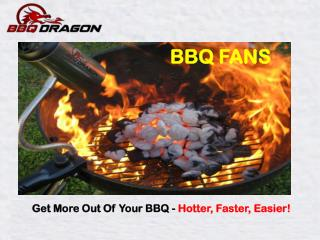 Get More Out Of Your BBQ - Hotter, Faster, Easier!