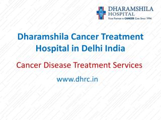 Dharamshila Cancer Disease Treatment Hospital in delhi india