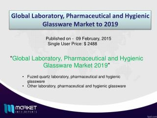 Global Laboratory, Pharmaceutical and Hygienic Glassware Market to 2019 - Market Size