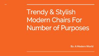 Trendy & Stylish modern chairs For Number of Purposes