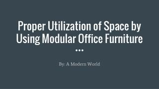 Proper utilization of space by using modular office furniture