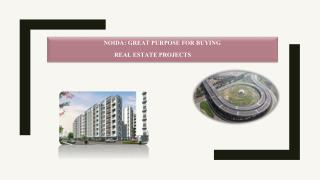 Noida: Great Purpose for Buying Real Estate Projects
