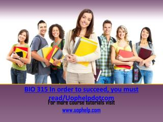 BIO 315 In order to succeed, you must read/Uophelpdotcom