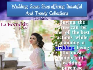 La fantaisie Wedding Gown Shop Offering Beautiful Collections