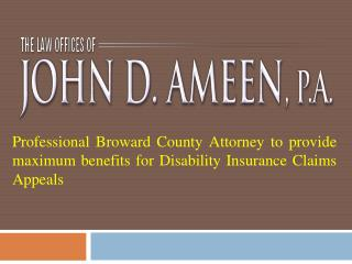 Professional Broward County Attorney to provide maximum benefits for Disability Insurance Claims Appeals