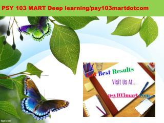 PSY 103 MART Deep learning/psy103martdotcom