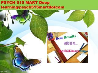 PSYCH 515 MART Deep learning/psych515martdotcom