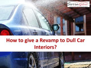 How to give a Revamp to Dull Car Interiors?