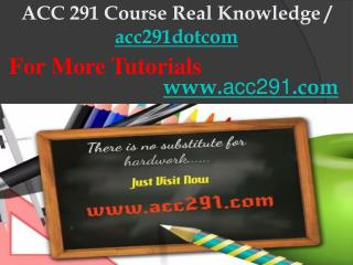 ACC 291 Course Real Knowledge / acc291dotcom