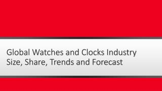 Global Watches and Clocks Industry - Opportunities and Forecast