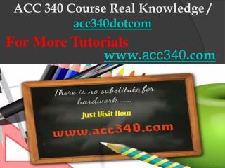 ACC 340 Course Real Knowledge / acc340dotcom