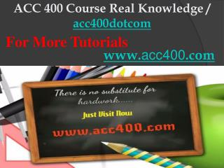 ACC 400 Course Real Knowledge / acc400dotcom