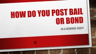 How Do You Post Bail Or Bond In A Criminal Case