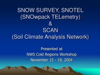 SNOW SURVEY, SNOTEL SNOwpack TELemetry  SCAN Soil Climate Analysis Network