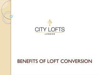 BENEFITS OF LOFT CONVERSION