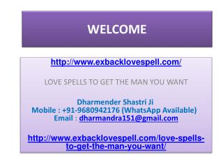 LOVE SPELLS TO GET THE MAN YOU WANT---  91-9680942176