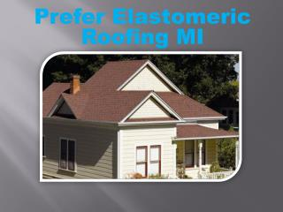 Prefer Elastomeric Roofing MI