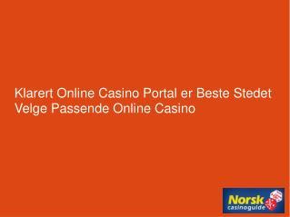 Klarert Online Casino Portal er Beste Stedet Velge Passende Online Casino