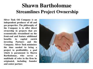 Shawn Bartholomae Streamlines Project Ownership