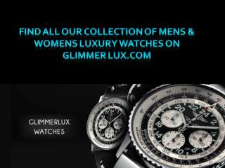 Find all our collection of men & women luxury watches on Glimmerlux