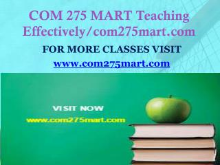 COM 275 MART Teaching Effectively /Com275mart.com