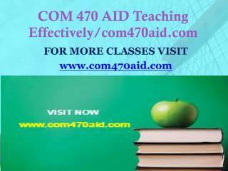 COM 470 AID Teaching Effectively/ Com470aid.com