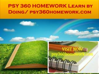 PSY 360 HOMEWORK Learn by Doing/ psy360homework.com