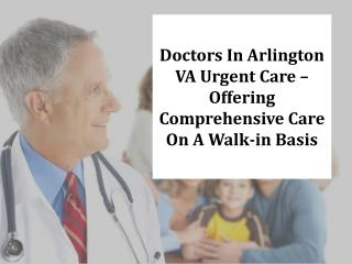 Doctors In Arlington VA Urgent Care – Offering Comprehensive Care On A Walk-in Basis