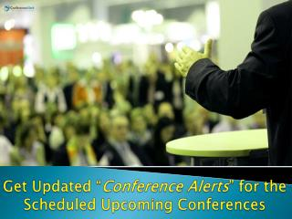 "Get Updated ""Conference Alerts"" for the Scheduled Upcoming Conferences"