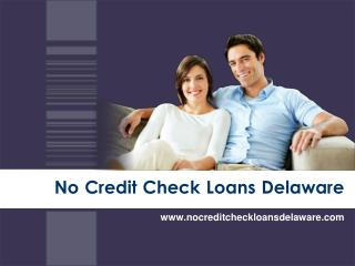 No Credit Check Loans Delaware For Assisting Those Finding Cash Shortage
