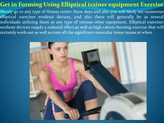 Get in Forming Using Elliptical trainer equipment Exercise