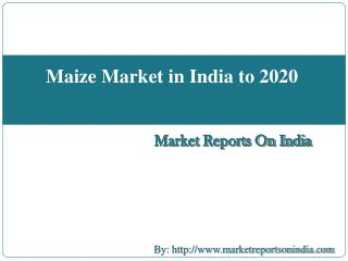 Maize Market in India to 2020