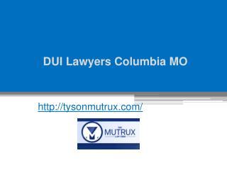 DUI Lawyers Columbia MO - Tysonmutrux.com