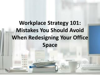 Workplace Strategy 101: Mistakes You Should Avoid When Redesigning Your Office Space