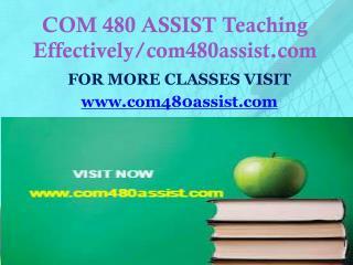 COM 480 ASSIST Teaching Effectively/com480assist.com