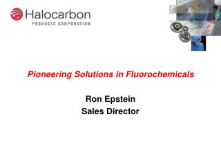 Pioneering Solutions in Fluorochemicals  Ron Epstein  Sales Director