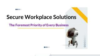 Secure Workplace Solutions - The Foremost Priority of Every Business