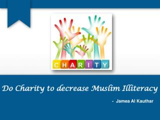 Do charity to decrease Muslim Illiteracy
