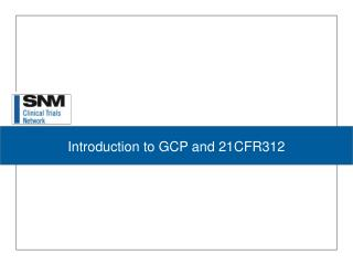 Introduction to GCP and 21CFR312