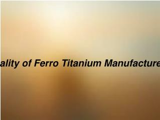 Best Quality of Ferro Titanium Manufacture by FAD