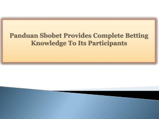 Panduan Sbobet Provides Complete Betting Knowledge To Its Participants