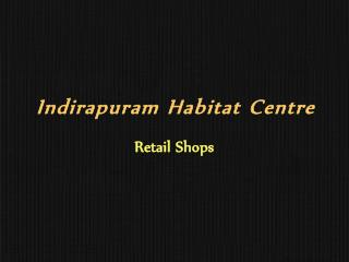 Indirapuram Habitat Centre Retail Space