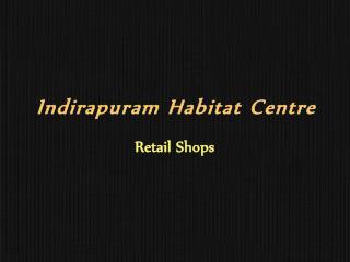 Indirapuram Habitat Centre Retail Space