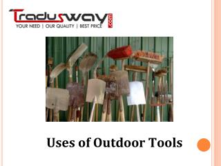 Outdoor tools and equipment are designed for specific tasks. Needless to say, it is important to select the right tool f