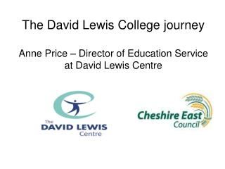 The David Lewis College journey  Anne Price   Director of Education Service  at David Lewis Centre