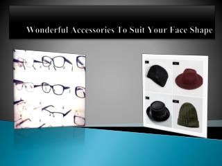 Wonderful Accessories To Suit Your Face Shape