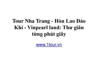 Tour Nha Trang - Hòn Lao Đảo Khỉ - Vinpearl land