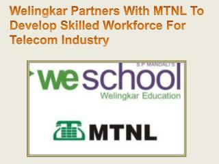 Welingkar Partners With MTNL To Develop Skilled Workforce For Telecom Industry