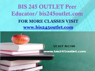 BIS 245 OUTLET Peer Educator/ bis245outlet.com